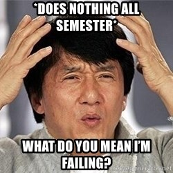 Confused Jackie Chan - *does nothing all semester* What do you mean i'm failIng?