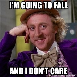 Willy Wonka - i'm going to fall and i don't care