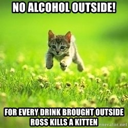 God Kills A Kitten - NO alcohol outside! for every drink brought outside Ross kills a kitten