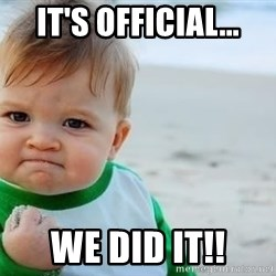 fist pump baby - IT'S OFFICIAL... WE DID IT!!