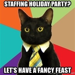 Business Cat - Staffing Holiday Party? Let's Have a Fancy Feast