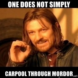 Does not simply walk into mordor Boromir  - ONe does not simply carpool through mordor
