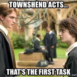 Harry Potter  - townshend acts... that's the first task
