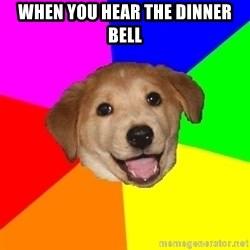 Advice Dog - When you hear the dinner bell