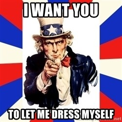 uncle sam i want you - i want you to let me dress myself