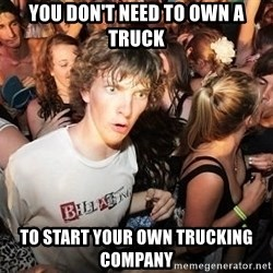Sudden Realization Ralph - You don't need to own a truck to start your own trucking company