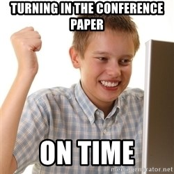 First Day on the internet kid - Turning in the conference paper on time