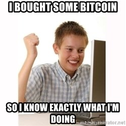 Computer kid - I bought some bitcoin so i know exactly what i'm doing