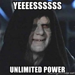 Sith Lord - Yeeeessssss Unlimited power