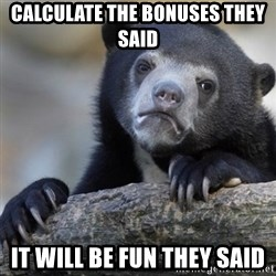 Confession Bear - Calculate the bonuses they said it will be fun they said
