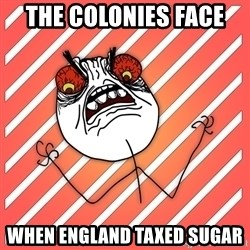 iHate - the colonies face  when england taxed sugar