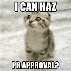 Can haz cat - i can haz PR approval?