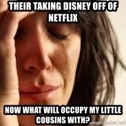 Crying lady - Their taking disney off of netflix now what will occupy my little cousins with?