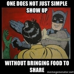 Batman Slappp - One does not just simple show up  without bringing food to share