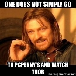 Does not simply walk into mordor Boromir  - one does not simply go to PCpenny's and watch thor