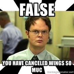 Dwight from the Office - false you have CANCELED wings so muc