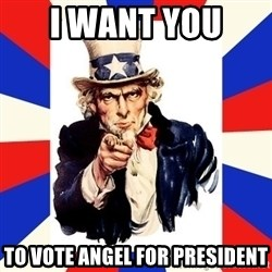 uncle sam i want you - i want you  to vote angel for president