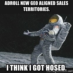 Unlucky astronaut - AdRoll New Geo Aligned SALES TERRITORIES. I THINK I GOT HOSED.