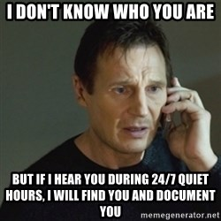 taken meme - I don't know who you are but if i hear you during 24/7 quiet hours, i will find you and document you