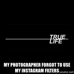 MTV True Life - My photographer forgot to use my instagram filters