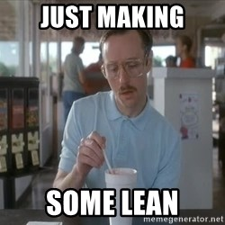 so i guess you could say things are getting pretty serious - JUST MAKING SOME LEAN