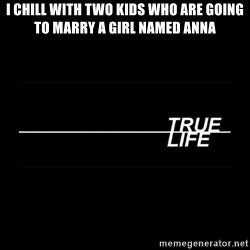 MTV True Life - I chill with two kids who are going to marry a girl named anna