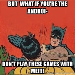 batman slap robin - But  what if you're the androi- Don't play these games with me!!!!