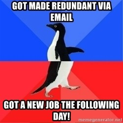 Socially Awkward to Awesome Penguin - Got made redundant via email Got a new job the following Day!