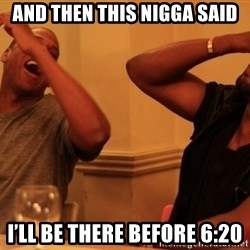 kanye west jay z laughing - And then this nigga said I'll be there before 6:20