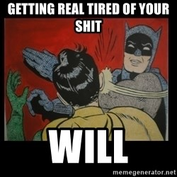 Batman Slappp - Getting real tired of your shit will