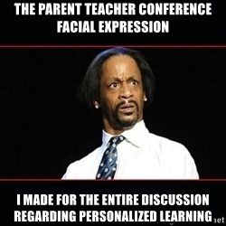 katt williams shocked - The pArent teacher Conference facial expression  I made For the entire Discussion regarding personalized learning