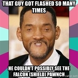 woll smoth - that guy got flashed so many times he couldn't possibly see the Falcon (shield) pawnch