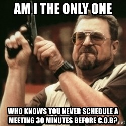 Walter Sobchak with gun - am i the only one  who knows you never schedule a meeting 30 minutes before c.o.b?