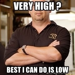 Pawn Stars Rick - VERY HIGH ? BEST I CAN DO IS LOW