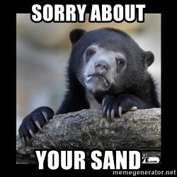 sad bear - Sorry about Your sand