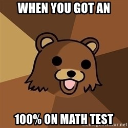 Pedobear - when you got an 100% on math test
