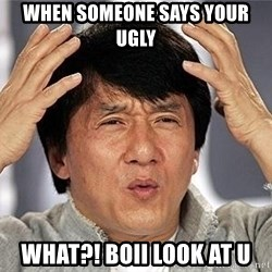 Confused Jackie Chan - when someone says your ugly  what?! boII look at u