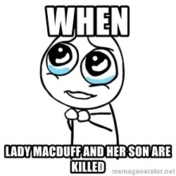 pleaseguy  - when lady macduff and her son are killed