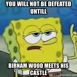 Tough Spongebob - you will not be defeated untill birnam wood meets his castle