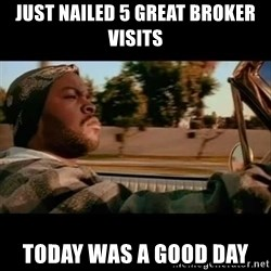 Ice Cube- Today was a Good day - Just Nailed 5 Great Broker Visits Today was a good day