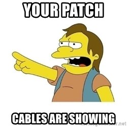 Nelson HaHa - YOUR PATCH  cables are showing