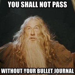 You shall not pass - You shall not pass without your bullet journal