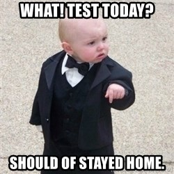 Mafia Baby - What! Test Today? Should of stayed Home.