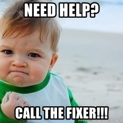fist pump baby - Need Help? Call THE fIXER!!!