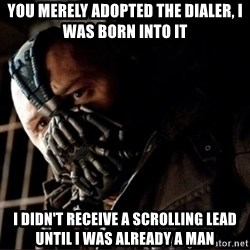 Bane Permission to Die - you merely adopted the dialer, i was born into it  i didn't receive a scrolling lead until i was already a man