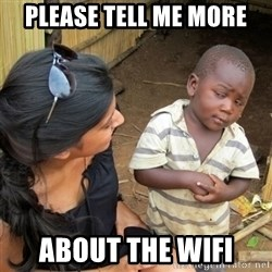 skeptical black kid - Please tell me more about the wifi