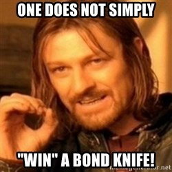 """ODN - One Does Not Simply """"Win"""" A Bond Knife!"""