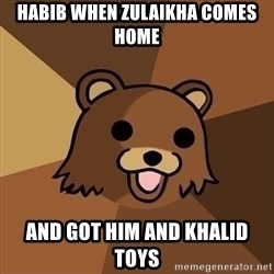 Pedobear - Habib when zulaikha comes home and got him and khalid toys
