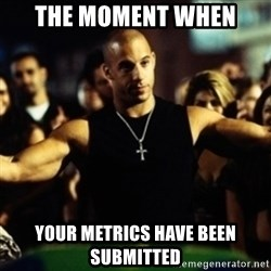Dom Fast and Furious - The moment when your metrics have been submitted