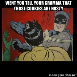 Batman Slappp - went you tell your gramma that those cookies are nasty
